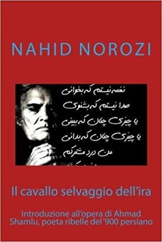 تألیفی بر اشعار احمد شاملو به زبان ایتالیایی به قلم دکتر ناهید نوروزی منتشر شده است با عنوان «اسب وحشی خشم.